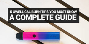5 Tips for Uwell Caliburn Owners